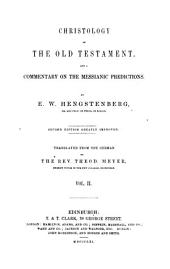 Christology of the Old T. and Commentary on the Messianic Predictions: Volume 2