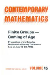 Finite Groups--coming of Age: Proceedings of the Canadian Mathematical Society Conference Held on June 15-28, 1982, with Partial Support from the FCAC (Quebec) and the NSERC (Canada)