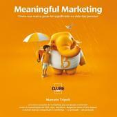 Meaningful Marketing: Como sua marca pode ter significado na vida das pessoas 1