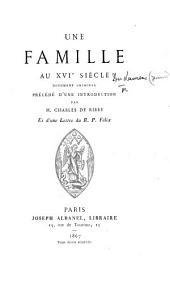 Une Famille au XVIe siècle. Document original (Généalogie de Messieurs du Laurens, descrite par moy Jeanne du Laurens) précédé d'une introduction par M. Charles de Ribbe, et d'une lettre du R. P. Félix