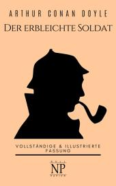 Sherlock Holmes – Der erbleichte Soldat und weitere Detektivgeschichten: Vollständige & Illustrierte Fassung