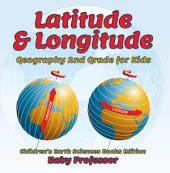 Latitude & Longitude: Geography 2nd Grade for Kids | Children's Earth Sciences Books Edition