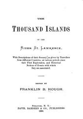 The Thousand Islands of the River St. Lawrence: With Descriptions of Their Scenery as Given by Travellers from Different Countries at Various Periods Since Their First Exploration, and Historical Notices of Events with which They are Associated