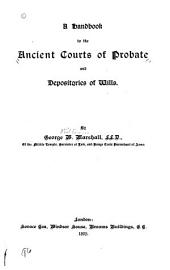 A Handbook to the Ancient Courts of Probate and Depositories of Wills