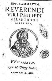 Epigrammatum. Reuerendi viri Philippi Melanthonis libri sex