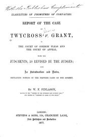 Report of the Case of Twycross V. Grant, in the Court of Common Pleas and the Court of Appeal with the Judgments as Revised by the Judges and an Intod. and Notes Containing Notices of the Previous Cases on the Subject