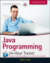 Java Programming: 24-Hour Trainer, Edition 2