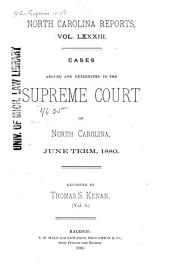 North Carolina Reports: Cases Argued and Determined in the Supreme Court of North Carolina, Volume 83