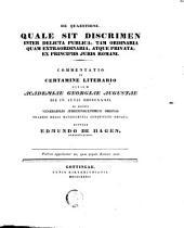 De quaestione quale sit discrimen inter delicta publica tam ordinaria quam extraordinaria atque privata ex principiis iuris Rom