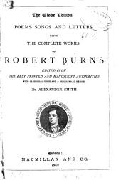 Poems, Songs and Letters, being the complete works of Robert Burns. Edited from the best printed and manuscript authorities, with glossarial index and a biographical memoir by Alexander Smith. (The Globe edition.).