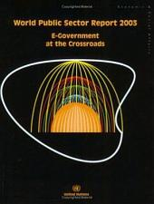 World Public Sector Report 2003: E-government at the Crossroads