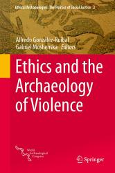 Ethics And The Archaeology Of Violence Book PDF