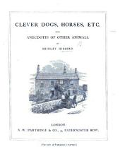 Clever Dogs, Horses, Etc: With Anecdotes of Other Animals