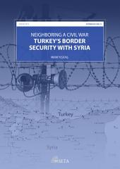 Neighboring a Civil War: Turkey's Border Security With Syria