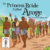 The Princess Bride Called Aroge: The Journey Unknown