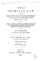 Indian Criminal Law: Containing the Indian Penal Code and Other Indian Acts Relating to Offences, and Also Acts of Parliament and Orders in Council Relating to Offences Triable in India, Including Act X of 1886 ...