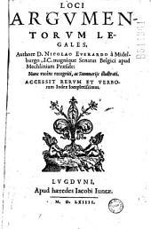 Loci argumentorum legales, Authore D. Nicolao Everardo à Midelburgo... Nunc recèns recogniti, ac Summarijs illustrati...