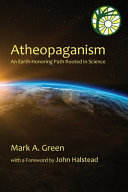 Atheopaganism  An Earth honoring Path Rooted in Science PDF