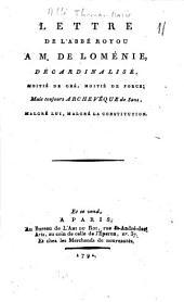 Lettre de l'abbé Royou à M. de Loménie, décardinalisé, moitié de gré, moitié de force, mais toujours archevêque de Sens, malgré lui, malgré la constitution