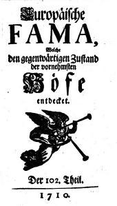 """""""Die"""" europäische Fama, welche den gegenwärtigen Zustand der vornehmsten Höfe entdecket: Band 102"""