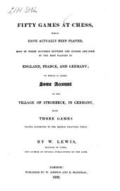 Fifty Games at Chess, which Have Actually Been Played: Most of which Occured Between the Author and Some of the Best Players in England, France, and Germany ...