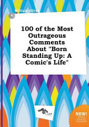 100 of the Most Outrageous Comments about Born Standing Up PDF