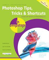 Photoshop Tips, Tricks & Shortcuts in easy steps: Covers all versions of Photoshop CC (for Windows & Mac)