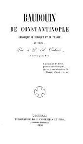 Baudouin de Constantinople: chronique de Belgique et de France en 1225