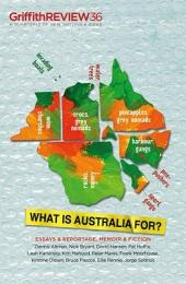 Griffith REVIEW 36: What is Australia For?
