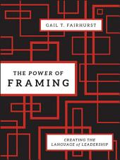 The Power of Framing: Creating the Language of Leadership, Edition 2
