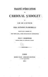 Traité d́'éducation du cardinal Sadolet: et vie de l'auteur par Antoine Florebelli, tr. pour la première fois, avec texte latin, notes explicatives et justificatives