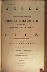 The Works Of The Right Reverend Father In God Thomas Wilson Fifty Eight Years Lord Bishop Of Sodor And Man Book PDF