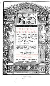 Regole generali di architettura di Sabastiano Serlio Bolognese sopra le cinque maniere de gli edifici...