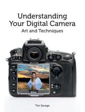 Understanding Your Digital Camera: Art and Techniques