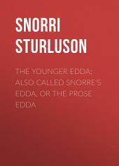 The Younger Edda; Also called Snorre's Edda, or The Prose Edda