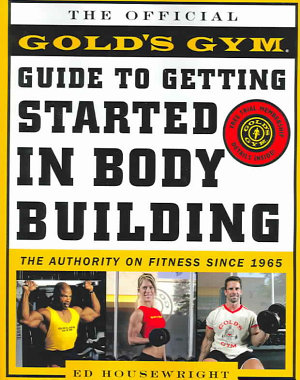 The Gold s Gym Guide to Getting Started in Bodybuilding PDF