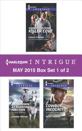 Harlequin Intrigue May 2015 - Box Set 1 of 2: Showdown at Shadow Junction\Scene of the Crime: Killer Cove\Cowboy Incognito