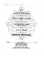 62me potpourri pour piano et flûte ou violon sur des motifs de l'opéra Les noces de Figaro (Figaros Hochzeit), musique de W. A. Mozart: op. 304