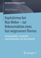 Kapitalismus bei Max Weber - zur Rekonstruktion eines fast vergessenen Themas: Herausgegeben, eingeleitet und kommentiert von Uta Gerhardt
