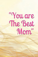 You Are the Best Mom  The Mother Journal Memory Book for That Special Women in Your Life  What I Love about Mom tell Her Today and Everyday PDF