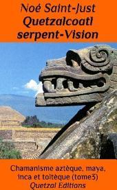 Quetzalcoatl et le serpent Vision (Chamanisme aztèque, maya, inca et toltèque T3)