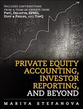 Private Equity Accounting, Investor Reporting, and Beyond: Advanced Guide for Private Equity Managers, Institutional Investors, Investment Professionals, and Students