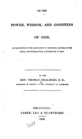 On the Power, Wisdom, and Goodness of God, as Manifested in the Adaptation of External Nature, to the Moral and Intellectual Constitution of Man: Volume 1