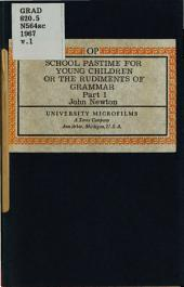 School Pastime for Young Children, Or, The Rudiments of Grammar: In an Easie and Delightful Method, for Teaching of Children to Read English Distinctly, and Write it Truly, in Which, by Way of Preface, a New Method is Propounded, for the Fitting of Children First for Trades, and Then for the Latin, and Other Languages, Volume 1