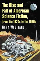 The Rise and Fall of American Science Fiction  from the 1920s to the 1960s PDF