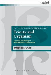 Trinity and Organism: Towards a New Reading of Herman Bavinck's Organic Motif