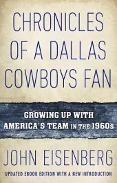 Chronicles of a Dallas Cowboys Fan: Growing Up With America's Team in the 1960s