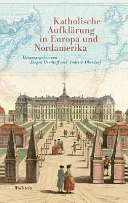 Katholische Aufkl  rung in Europa und Nordamerika PDF