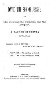 David the Son of Jesse, Or, The Peasant, the Princess, and the Prophet: A Sacred Operetta in Two Parts