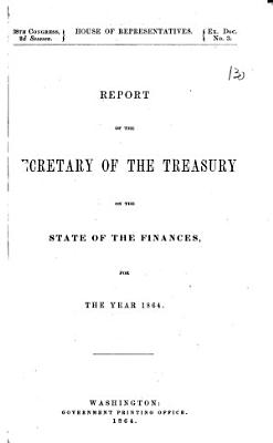Report of the Secretary of the Treasury on the State of the Finances for the Year 1864 PDF